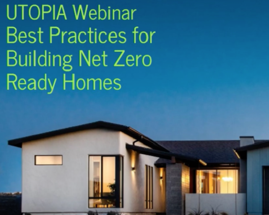 On-demand Utopia Webinar, Best Practices for Building Net Zero Homes, ConstructUtopia